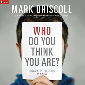 Who Do You Think You Are?: Finding Your True Identity in Christ | [Mark Driscoll]