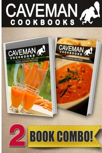 Paleo Juicing Recipes and Paleo Indian Recipes: 2 Book Combo (Caveman Cookbooks ) by Angela Anottacelli