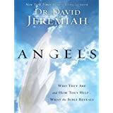 Angels: Who They Are and How They Help . . . What the Bible Revealsby David Jeremiah