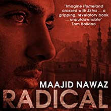 Radical: My Journey from Islamist Extremism to a Democratic Awakening Audiobook by Maajid Nawaz Narrated by Maajid Nawaz