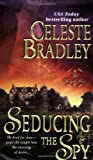 Seducing the Spy (0312939671) by Bradley, Celeste