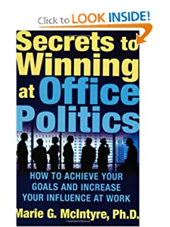 Secrets to Winning at Office Politics: How to Achieve Your Goals and Increase Your Influence at Work [Paperback] — by Marie G. McIntyre