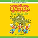 S.W.I.T.C.H. Frog Freakout (       UNABRIDGED) by Ali Sparkes Narrated by Daniel Hill