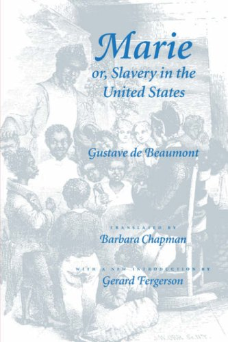 Marie, or Slavery in the United States : A Novel of Jacksonian America, GUSTAVE DE BEAUMONT