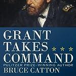 Grant Takes Command | Bruce Catton