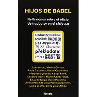 Hijos de Babel: Reflexiones sobre el oficio de traductor en el siglo XXI (Señales)