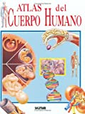 ATLAS DEL CUERPO HUMANO (Atlas Del Saber/ Atlas of Knowledge) (Spanish Edition)