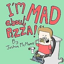 I'm Mad About Pizza! | Livre audio Auteur(s) : Joshua McManus Narrateur(s) : Ian Russell