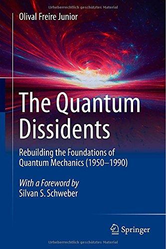 The Quantum Dissidents: Rebuilding the Foundations of Quantum Mechanics (1950-1990) PDF