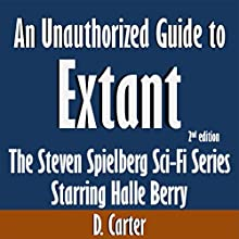 An Unauthorized Guide to Extant: The Steven Spielberg Sci-Fi Series Starring Halle Berry (       UNABRIDGED) by D. Carter Narrated by Kevin Kollins