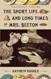 img - for The Short Life and Long Times of Mrs. Beeton: The First Domestic Goddess book / textbook / text book