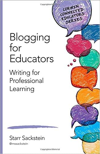 Blogging for Educators: Writing for Professional Learning (Corwin Connected Educators Series) written by Starr Sackstein