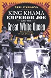 Neil Parsons King Khama, Emperor Joe, and the Great White Queen: Victorian Britain through African Eyes