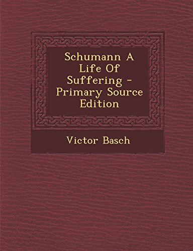 Schumann a Life of Suffering - Primary Source Edition