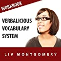 Verbalicious Vocabulary System: Have Fun Learning 750 Vocabulary Words (       UNABRIDGED) by Liv Montgomery Narrated by Liv Montgomery