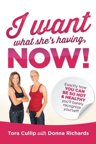 Book: I Want What She's Having, Now! by Tora Cullip and Donna Richards