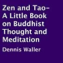 Zen and Tao: A Little Book on Buddhist Thought and Meditation (       UNABRIDGED) by Dennis Waller Narrated by Stephen Paulson