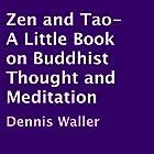Zen and Tao: A Little Book on Buddhist Thought and Meditation Hörbuch von Dennis Waller Gesprochen von: Stephen Paulson