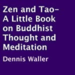 Zen and Tao: A Little Book on Buddhist Thought and Meditation | Dennis Waller