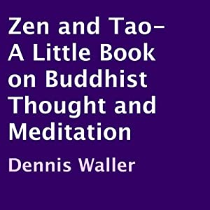 Zen and Tao: A Little Book on Buddhist Thought and Meditation | [Dennis Waller]