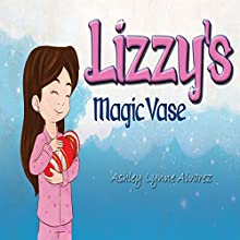 Lizzy's Magic Vase (       UNABRIDGED) by Ashley Lynne Alvarez Narrated by Alphecca Perpetua