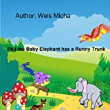 Children s books - Phil the Baby Elephant has a Runny Trunk (Children s books - Series about friendship, values and confidence Book 2)