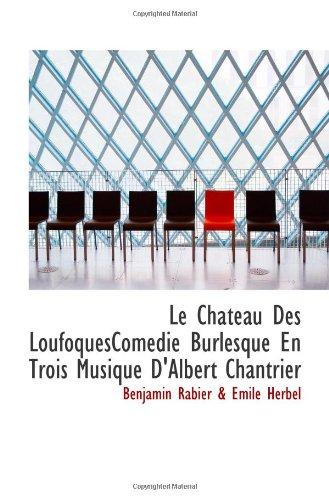 Le Chateau Des Loufoquescomedie Burlesque En Trois Musique D'Albert Chantrier (French Edition)