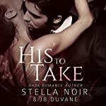 His to Take: She's Mine, Book 1 | Stella Noir,JB Duvane