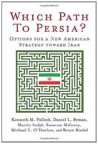 Michael E. O'Hanlon, Daniel L. Byman, Suzanne Maloney, Bruce Riedel, Martin S. Indyk Kenneth M. Pollack - Which Path to Persia?: Options for a New American Strategy toward Iran