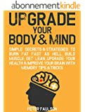 Upgrade Your Body & Mind: Simple Secrets & Strategies to Burn Fat Fast as Hell, Build Muscle, Get Lean, Upgrade Your Health & Improve Your Brain With Memory Tips & Tricks (English Edition)