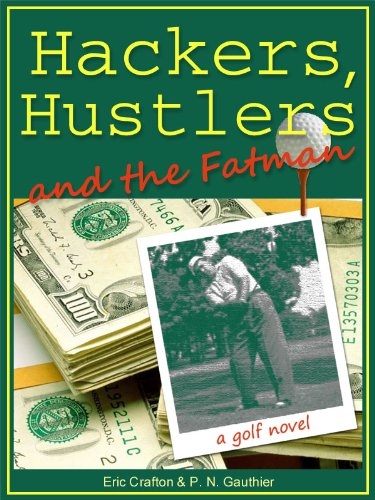 Hackers, Hustlers and the Fatman, by Eric Crafton, P. N. Gauthier