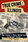 True Crime: Illinois, The State's Most Notorious Criminal Cases (True Crime (Stackpole)) (0811735621) by Taylor, Troy