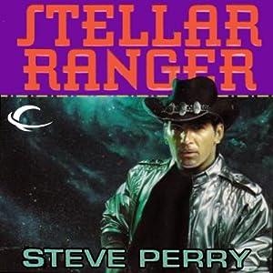 Stellar Ranger: Stellar Ranger, Book 1 | [Steve Perry]