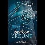 Broken Ground: Broken Series, Book 1 | Anna Paige