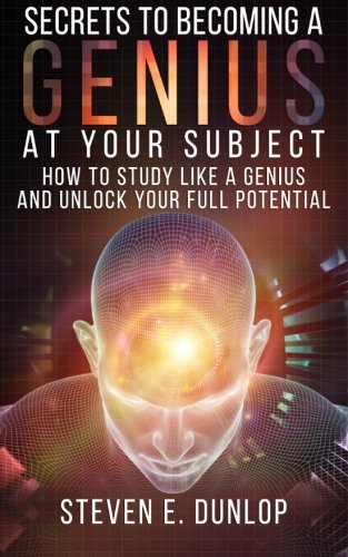 secrets-to-becoming-a-genius-at-your-subject-how-to-study-like-a-genius-unlock-your-full-potential-s