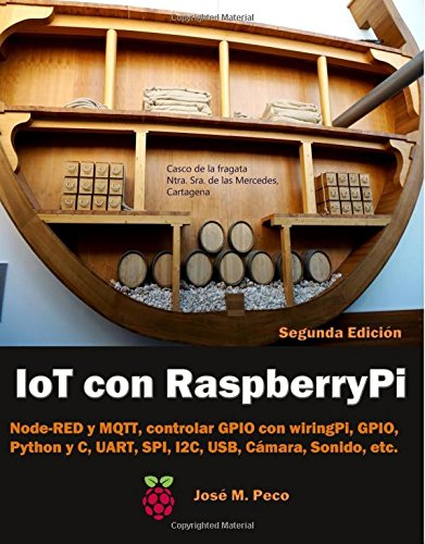 IoT con Raspberry Pi: Node-RED y MQTT, control de los GPIO con wiringPi y RPI, Python y C, UART, SPI, I2C, USB, Camara, Sonido, etc  [Peco, Sr. Jose M.] (Tapa Blanda)