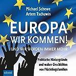 Europa, wir kommen! Und wir werden immer mehr: Politische Hintergründe und wahre Geschichten von Flüchtlingsfamilien   Michael Schewe,Artem Tschuwin