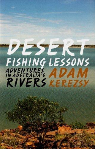 desert-fishing-lessons-adventures-in-australias-rivers-by-adam-kerezsy-2011-10-15