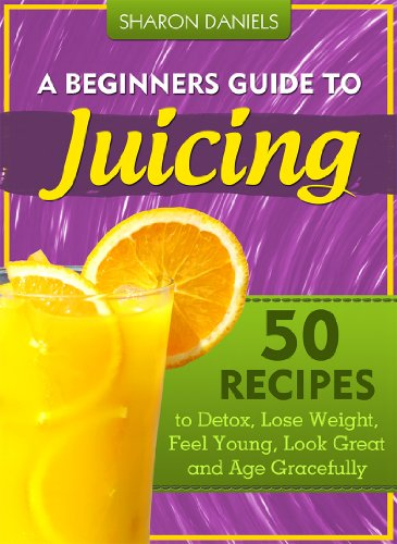 A Beginner's Guide To Juicing by Sharon Daniels ebook deal