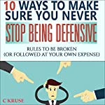 10 Ways to Make Sure You Never Stop Being Defensive | C. Kruse