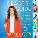 Grace's Guide: The Art of Pretending to Be a Grown-up Hörbuch von Grace Helbig Gesprochen von: Grace Helbig