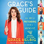 Grace's Guide: The Art of Pretending to Be a Grown-up | Grace Helbig