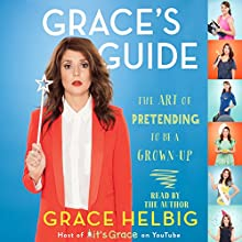 Grace's Guide: The Art of Pretending to Be a Grown-up Audiobook by Grace Helbig Narrated by Grace Helbig
