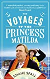 The Voyages of the Princess Matilda by Spall. Shane ( 2013 ) Paperback Spall. Shane