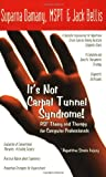 Its Not Carpal Tunnel Syndrome!: RSI Theory and Therapy for Computer Professionals