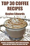Top 30 Popular, Recommended, Super-Duper Delicious, Quick And Easy Recipes For Coffee For You And Your Family