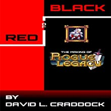 Red to Black: The Making of Rogue Legacy Audiobook by David L Craddock Narrated by Travis Baldree
