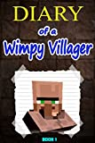 Minecraft: Diary of a Wimpy Villager: (An unofficial Minecraft book) (Minecraft Books, Minecraft Stories, Minecraft Novels, Minecraft Books For Kids, Minecraft Comics Book 1)
