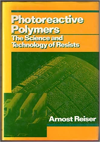 Photoreactive Polymers: The Science and Technology of Resists written by Arnost Reiser