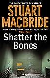 Shatter the Bones (Logan McRae, Book 7) Stuart MacBride